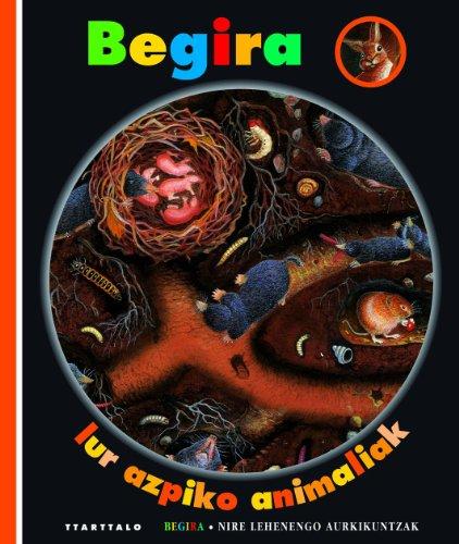 9788498431643: Begira. Lur-azpiko animaliak (Begira. Nire lehen aurkikuntzak)