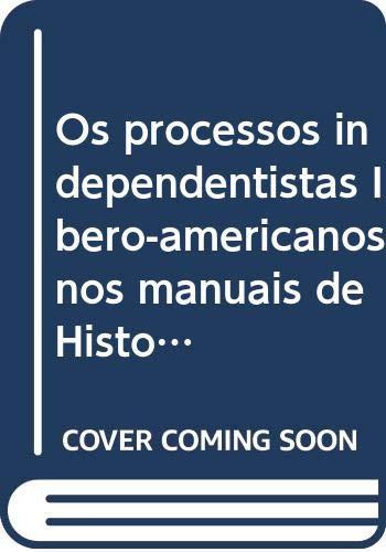 Os processos independentistas Ibero-americanos nos manuais de: Varios
