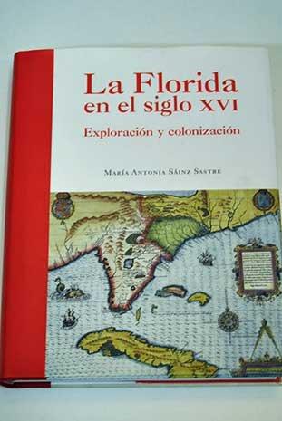 La Florida en el siglo XVI. Exploración: Sáinz Sastre, María