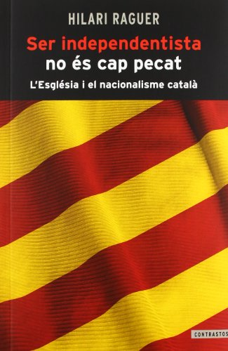 9788498466812: Ser independentista no és cap pecat: L'Església i el nacionalisme català (Contrastos)