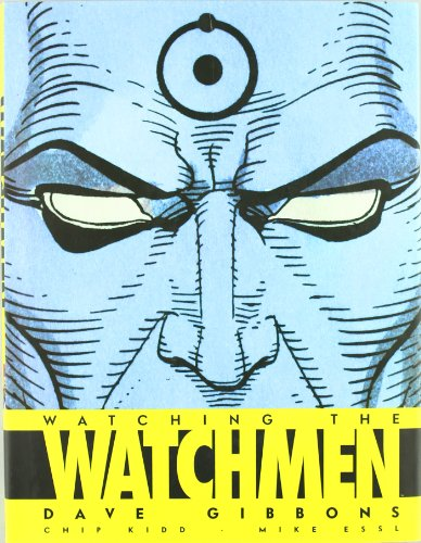 Watching the Watchmen (Spanish Edition) (8498478820) by Dave Gibbons; Chip Kidd; Mike Essl