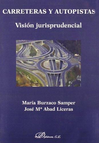 Carreteras y autopistas. Visi?n jurisprudencial: Abad Liceras, Jos' Mar?a; Burzaco Samper, Mar?a