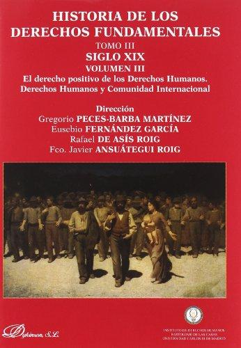 9788498491494: 3: Historia de los derechos fundamentales. Tomo III. Siglo XIX. Volumen III. El derecho positivo de los Derechos Humanos. Derechos Humanos y Comunidad Internacional.