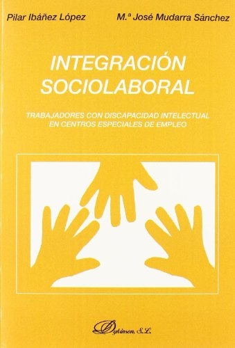 9788498491616: Integracion sociolaboral/ Social-Labor integration: Trabajadores Con Discapacidad Intelectual En Centros Especiales De Empleo/ Workers With Disabilities in Special Employment (Spanish Edition)