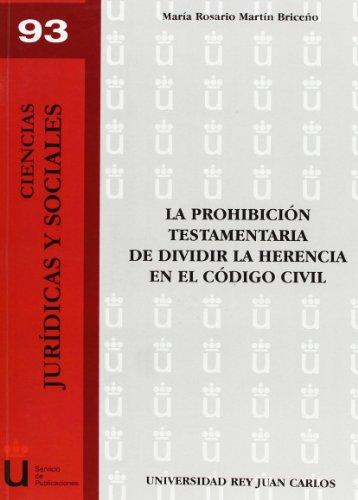 9788498492552: La Prohibición Testamentaria De Dividir La Herencia En El Código Civil (Ciencias Jur¡dicas y Sociales)