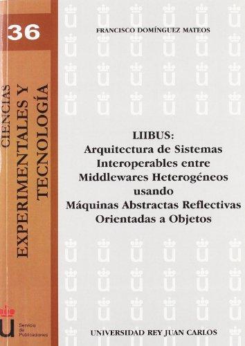 9788498494365: LIIBUS: Arquitectura de sistemas interoperables entre Meddlewares Heterogeneos usando máquinas abstractas reflectivas orientadas a objetos (Spanish Edition)