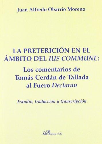 La pretericion en el ambito del ius commune: Los Comentarios De Tomas Cerdan De Tallada Al Fuero ...