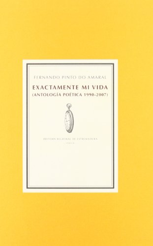 Exactamente mi vida : antología poética 1990-2007: Fernando Pinto Do