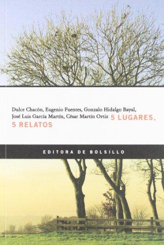 5 lugares, 5 relatos: Dulce Chacón; Eugenio Fuentes; Gonzalo Hidalgo Bayal; José Luis García Martín...