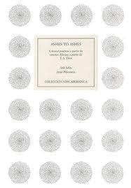 9788498522549: Ashes to ashes: catorce poemas a partir de catorce dibujos a partir de T.S. Eliot