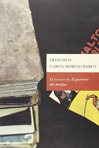 EL SECRETO DE EL GUERRERO DEL ANTIFAZ: Francisco García-Moreno Barco