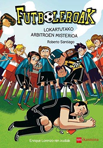 9788498555486: Futboleroak. Lokartutako arbitroen misterioa (Fuboleroak)
