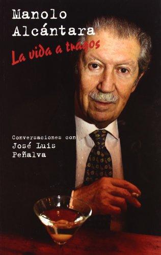 9788498602876: Manolo Alcántara. La vida a tragos. Conversaciones con José Luis Peñalva