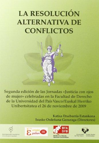 9788498604627: La resolución alternativa de conflictos. Segunda edición de las jornadas Justicia con ojos de mujer celebradas en la Facultad de Derecho de la UPV/EHU el 26 de noviembre de 2009