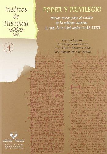 9788498604726: Poder y privilegio. Nuevos textos para el estudio de la nobleza vizcaína al final de la Edad Media (1416-1527) (Inéditos de Historia)