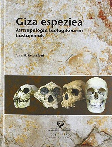 GIZA ESPEZIEA. ANTROPOLOGIA BIOLOGIKOAREN HASTAPENAK.: RELETHFORD, JOHN H.