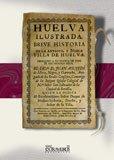 9788498623314: Huelva ilustrada. Breve historia de la antigua, y noble villa de Huelva (Andalucía)