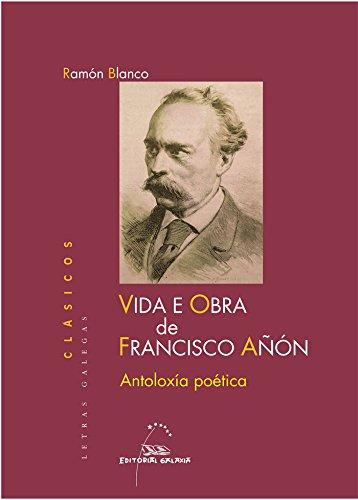 9788498654554: Vida e obra de francisco a on. Antoloxia poetica (Letras Galegas Clásicos) (Galician Edition)