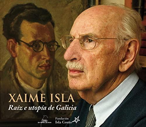 Xaime Isla:raiz e utopia de Galicia: Vv.Aa.