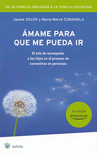 9788498670738: Amame para que me pueda ir / Love Me Enough So That You Can Let Me Go (Ecologia Emocional) (Spanish Edition)