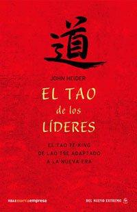 El Tao de los lideres. El Tao Te-Ching de Lao Tse adaptado a la nueva era (8498670799) by John Heider
