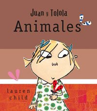 9788498674057: Juan y Tolola/ Charlie and Lola's Animals: Animales/ Animals (Spanish Edition)