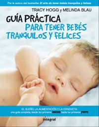 9788498674972: Guia practica para tener bebes tranquilos y felices / The Baby Whisperer Solves All Your Problems: El sueno, la alimentacion y la conducta-- Una guia ... Infancy Through Toddlerhood (Spanish Edition)