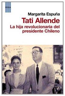 9788498677812: Tati Allende. La hija revolucionaria del presidente chileno