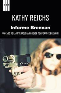 9788498679724: Informe brennan: Un caso de la antropóloga forense Temperance Brennan (NOVELA POLICÍACA)