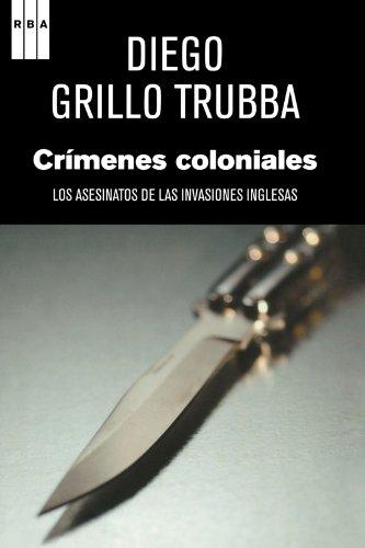 Cr?menes coloniales: Los asesinatos de las invasiones: Trubba, Diego Grillo
