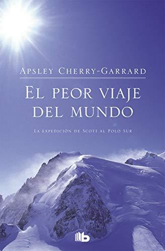 Peor Viaje del Mundo, El (Spanish Edition): Apsley Cherry-Garrad