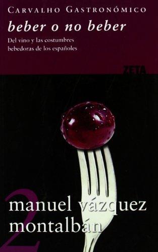 BEBER O NO BEBER. Del vino y: VAZQUEZ MONTALBAN