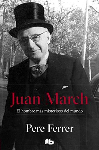 9788498723922: Juan March: El hombre más misterioso del mundo (B DE BOLSILLO)