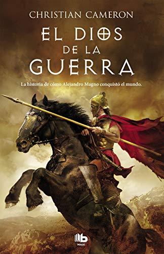 9788498726336: El Dios de la guerra: La historia de cómo Alejandro Magno conquistó el mundo (B DE BOLSILLO)