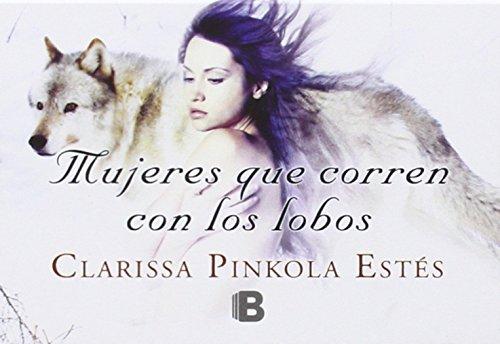 MUJERES QUE CORREN CON LOS LOBOS (8498726646) by CLARISSA PINKOLA ESTES