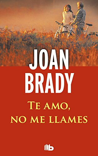 Te amo, no me llames (Spanish Edition): Joan Brady