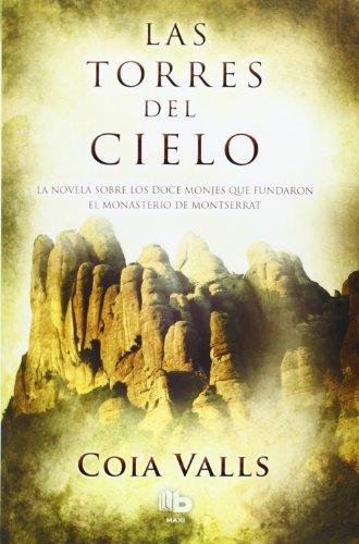 9788498729160: Las torres del cielo: La novela sobre los 12 monjes que fundaron Montserrat en el siglo XI (B DE BOLSILLO)