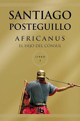 9788498729672: Africanus. El hijo del cónsul (Trilogía Africanus 1) (B DE BOLSILLO)