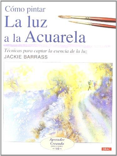 Cómo pintar la luz a la acuarela (Paperback) - Jackie Barras