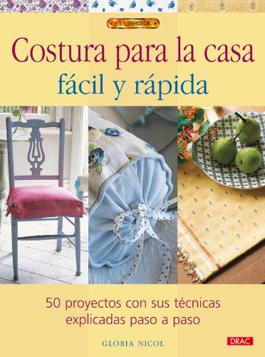 Costura para la casa facil y rapida / Quick and Easy Home Sewing Projects: 50 Proyectos Con ...