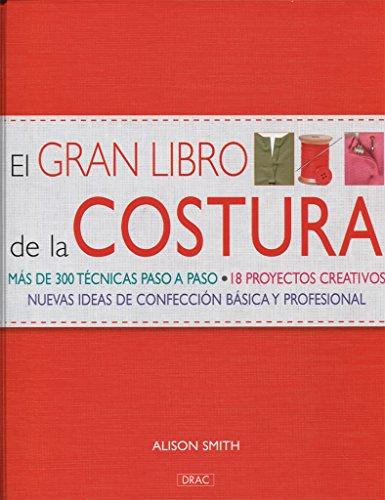El gran libro de la costura / The Sewing Book: Mas de 300 tecnicas paso a paso. 18 proyectos ...