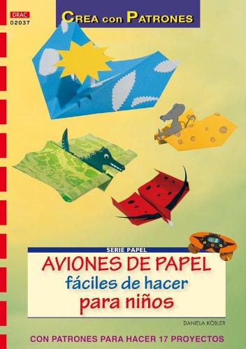 9788498740936: Serie Papel nº 37. AVIONES DE PAPEL FÁCILES DE HACER PARA NIÑOS (Cp Serie Papel (drac))