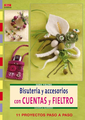 9788498741025: Bisuteria y Accesorios con Cuentas y Fieltro: 11 Proyectos Paso a Paso (Serie Fieltro)