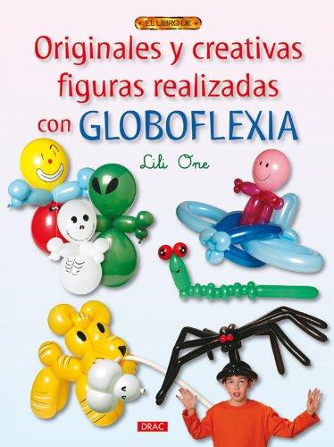9788498741056: Originales y creativas figuras realizadas con globoflexia / Balloons Sculptures (El Libro De...) (Spanish Edition)