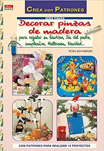 9788498741100: Decorar Pinzas de Madera: para Reglar en Bautizos, dia del Padre, Cumpleanos, Halloween, Navidad