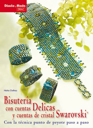 9788498741117: Bisuteria con cuentas Delicas y cuentas con cristal Swarovski / Jewelry Beads Delicas and Swarovski Crystal Beads: Con La Tecnica Punto De Peyote Paso ... Moda / Design and Fashion) (Spanish Edition)