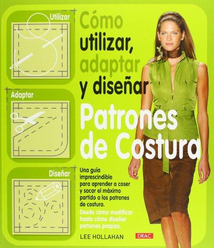 9788498741261: Cómo Utilizar, Adaptar y Diseñar Patrones de Costura (Costura (drac))