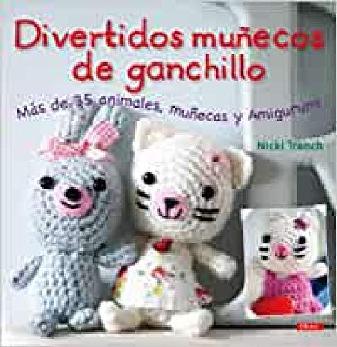 9788498741445: Divertidos munecos de ganchillo / Super-Cute Crochet: Mas de 35 animales, munecas y amigurumi / Over 35 Adorable Animals and Friends to Make (Spanish Edition)