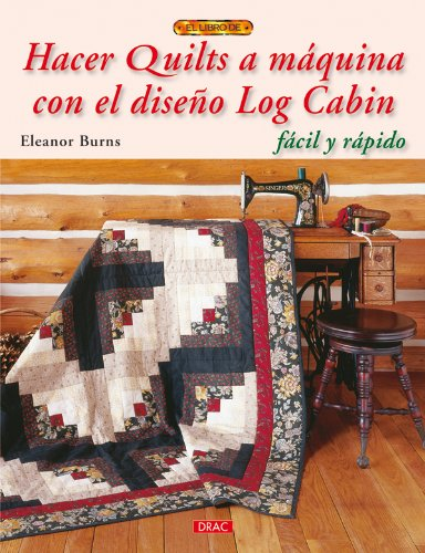 Hacer quilts a maquina con diseno Log Cabin / Make a quilts in a day: Facil y rapido / Log Cabin Pattern (Spanish Edition) (9788498741636) by Eleanor Burns