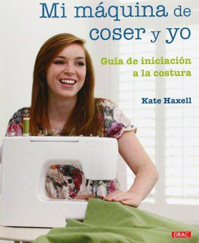 Mi maquina de coser y yo /: Haxell, Kate